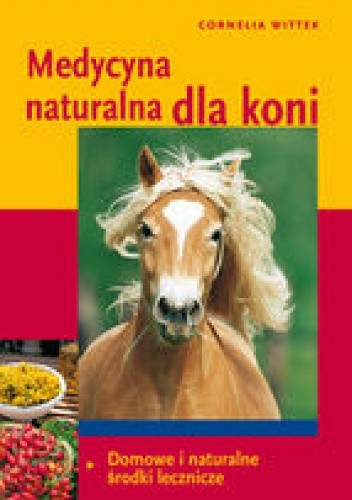 Okładka książki Medycyna naturalna dla koni. Domowe i naturalne środki lecznicze