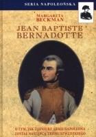 Jean Baptiste Bernadotte. O tym, jak żołnierz armii Napoleona został następcą tronu szwedzkiego