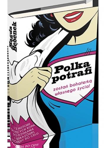 Okładka książki Polka potrafi. Zostań bohaterką własnego życia