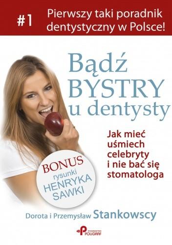 Okładka książki Bądź bystry u dentysty. Czyli jak mieć uśmiech celebryty  i nie bać się stomatologa.