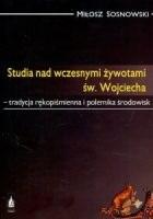 Studia nad wczesnymi żywotami św. Wojciecha. Tradycja rękopiśmienna i polemika środowisk