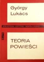 Teoria powieści. Esej historyczno-filozoficzny o wielkich formach epiki