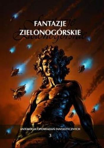Okładka książki Fantazje Zielonogórskie III. Antologia opowiadań fantastycznych