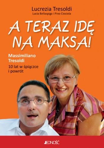 Okładka książki A teraz idę na Maksa! 10 lat w śpiączce i powrót