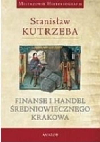Okładka książki Finanse i handel średniowiecznego Krakowa