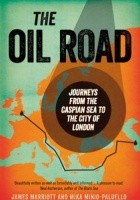 The Oil Road. Journeys from the Caspian Sea to the City of London