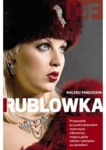 Okładka książki Rublowka. Przewodnik po podmoskiewskim rezerwacie milionerów, miejscu gdzie władza i pieniądze są sąsiadami