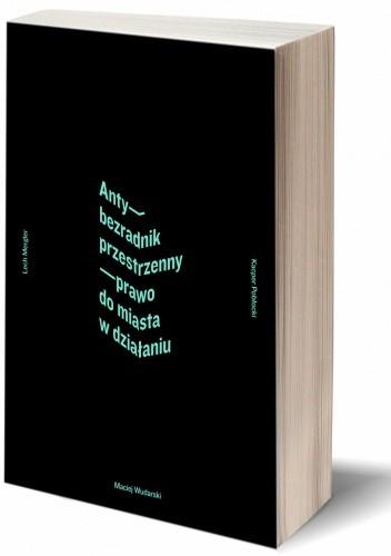 Okładka książki Anty-Bezradnik przestrzenny: prawo do miasta w działaniu