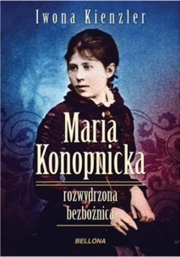 Okładka książki Maria Konopnicka. Rozwydrzona bezbożnica