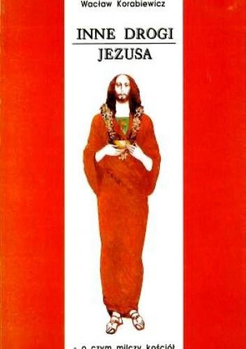 Okładka książki Inne drogi Jezusa. O czym milczy Kościół