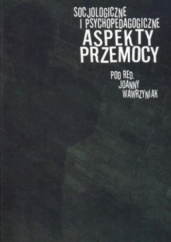 Okładka książki Socjologiczne i psychopedagogiczne aspekty przemocy