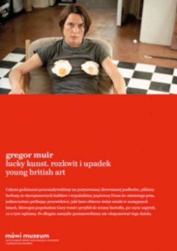 Okładka książki Lucky Kunst. Rozkwit i upadek Young British Art