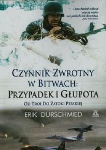 Okładka książki Czynnik zwrotny w bitwach: przypadek i głupota