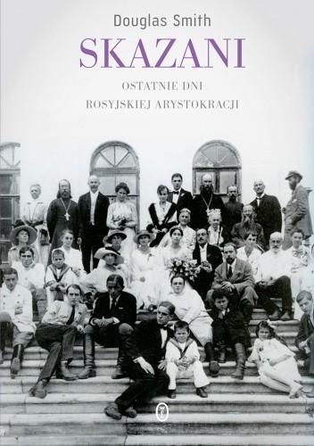 Okładka książki Skazani. Ostatnie dni rosyjskiej arystokracji