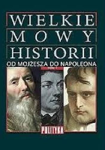 Okładka książki Wielkie Mowy Historii. Tom 1. Od Mojżesza do Napoleona.