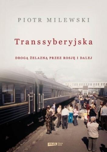 Okładka książki Transsyberyjska. Drogą żelazną przez Rosję i dalej