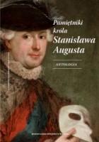 Pamiętniki króla Stanisława Augusta. Antologia