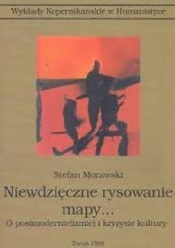 Okładka książki Niewdzięczne rysowanie mapy... : o postmodernie(izmie) i kryzysie kultury