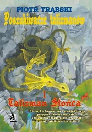 Okładka książki Poszukiwacze talizmanów, tom I: Talizman Słońca