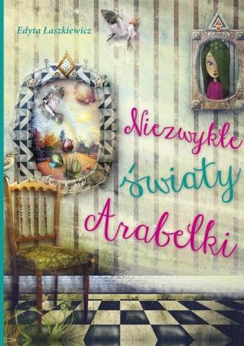 Okładka książki Niezwykłe światy Arabelki