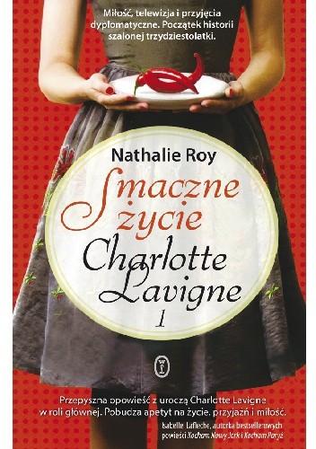 Okładka książki Smaczne życie Charlotte Lavigne. Tom 1. Pieprz kajeński i pouding chômeur