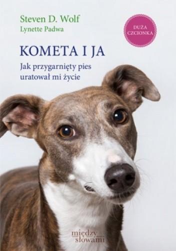 Okładka książki Kometa i ja. Jak przygarnięty pies uratował mi życie