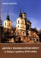 Artyści włosko-szwajcarscy w Polsce I połowy XVII wieku