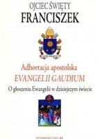 Evangelii Gaudium. Adhortacja Apostolska o głoszeniu Ewangelii w dzisiejszym świecie