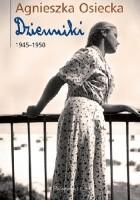 Agnieszka Osiecka. Dzienniki. T. 1, 1945-1950