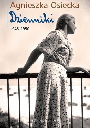 Okładka książki Agnieszka Osiecka. Dzienniki. T. 1, 1945-1950