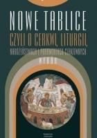 Nowe Tablice czyli objaśnienie o cerkwi, liturgii, nabożeństwach i utensyliach cerkiewnych