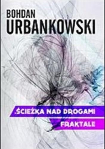 Ścieżka nad drogami. Fraktale - Bohdan Urbankowski