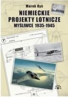Niemieckie projekty lotnicze. Myśliwce 1935-1945.