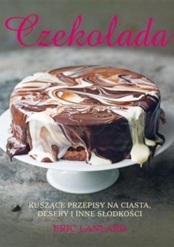 Okładka książki Czekolada. Kuszące przepisy na ciasta desery i inne słodkości