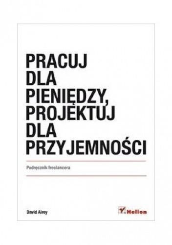 Okładka książki Pracuj dla pieniędzy, projektuj dla przyjemności