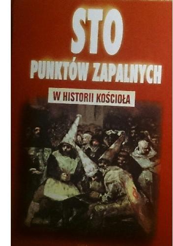 Okładka książki Sto punktów zapalnych w historii Kościoła