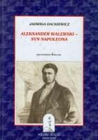 Aleksander Walewski - syn Napoleona