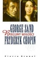 George Sand i Fryderyk Chopin. Bieguny miłości