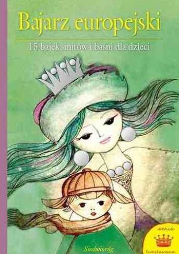 Okładka książki Bajarz europejski: 15 bajek, mitów i baśni dla dzieci