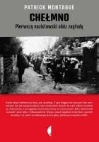 Chełmno. Pierwszy nazistowski obóz zagłady