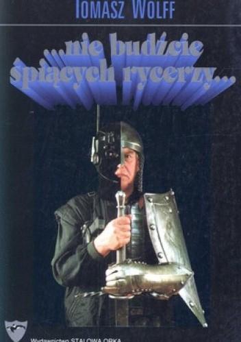 Okładka książki ...nie budźcie śpiących rycerzy...
