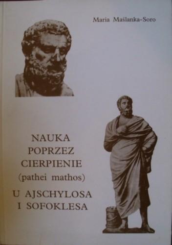 Okładka książki Nauka poprzez cierpienie (pathei mathos) u Ajschylosa i Sofoklesa