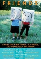Friends: Stories About New Friends, Old Friends, And Unexpectedly True Friends