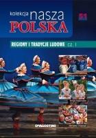 Kolekcja Nasza Polska - Regiony i tradycje ludowe, cz. 1