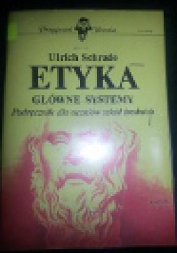 Okładka książki ETYKA Główne Systemy-Podręcznik dla uczniów szkół średnich