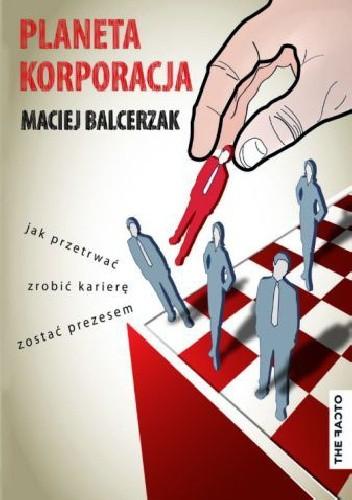 Okładka książki Planeta Korporacja - Jak przetrwać, zrobić karierę i zostać Prezesem