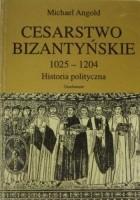 Cesarstwo bizantyńskie 1025 - 1204. Historia polityczna