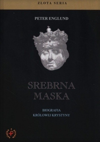 Okładka książki Srebrna maska. Biografia królowej Krystyny