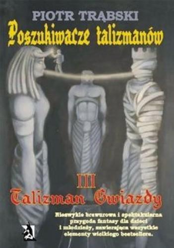 Okładka książki Poszukiwacze talizmanów, tom III: Talizman Gwiazdy