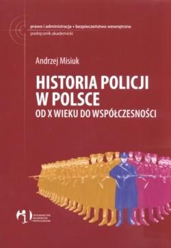 Okładka książki Historia policji w Polsce od X wieku do współczesności